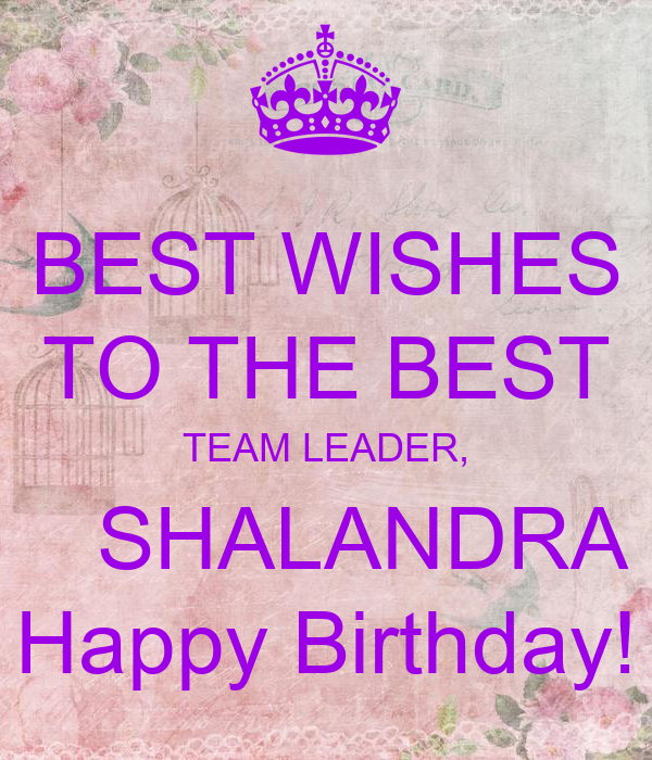 Best Wishes To The Best Team Leader Shalandra Happy Happy Birthday Wishes To Team Member