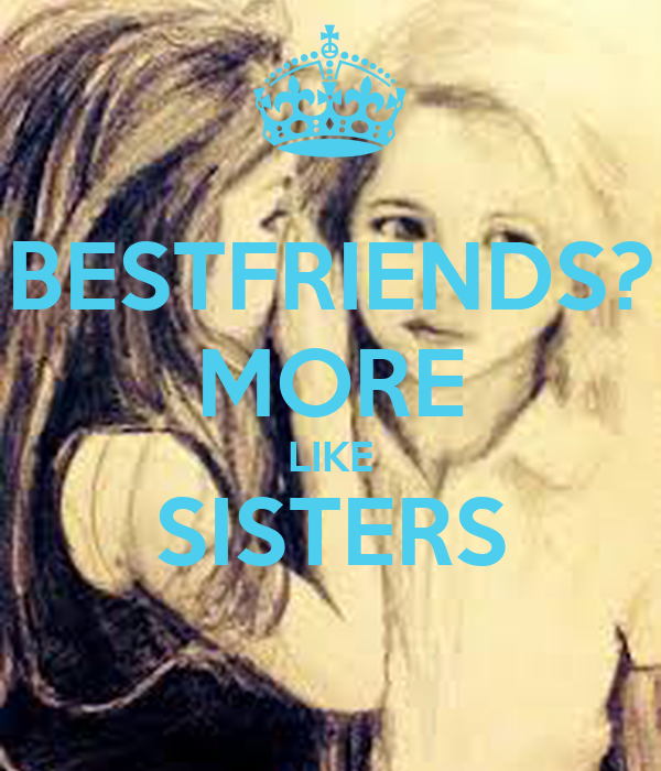 Bestfriends More Like Sister Quotes: BESTFRIENDS? MORE LIKE SISTERS Poster