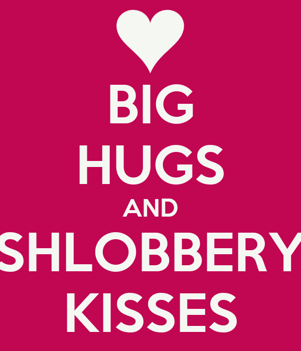 Hugs And Kisses For You Images Big Hugs And Shlobbery Kisses
