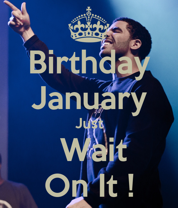 Birthday January Just Wait On It ! Poster