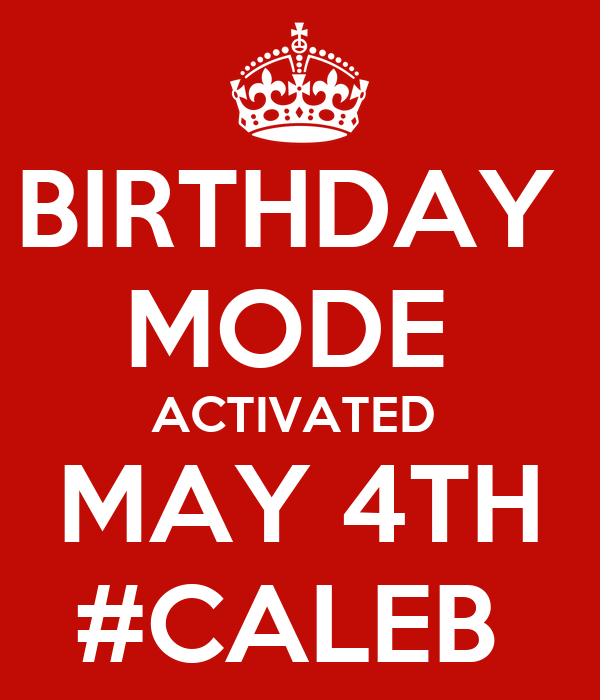 May The 4th Be With You Birthday: BIRTHDAY MODE ACTIVATED MAY 4TH #CALEB