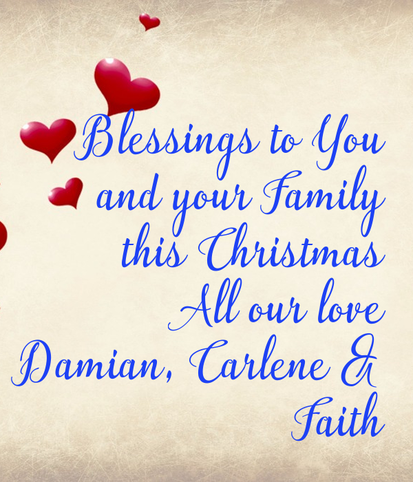 Blessings To You And Your Family This Christmas All Our Love Damian