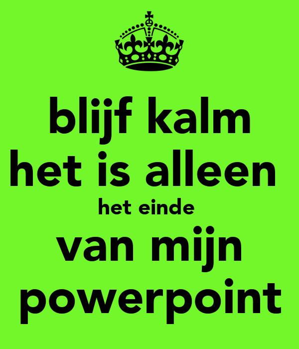 Blijf kalm het is alleen het einde van mijn powerpoint poster julia keep calm o matic - Einde van de wereld meubilair ...