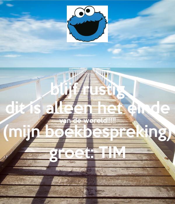 Blijf rustig dit is alleen het einde van de wereld mijn boekbespreking groet tim poster - Einde van de wereld meubilair ...