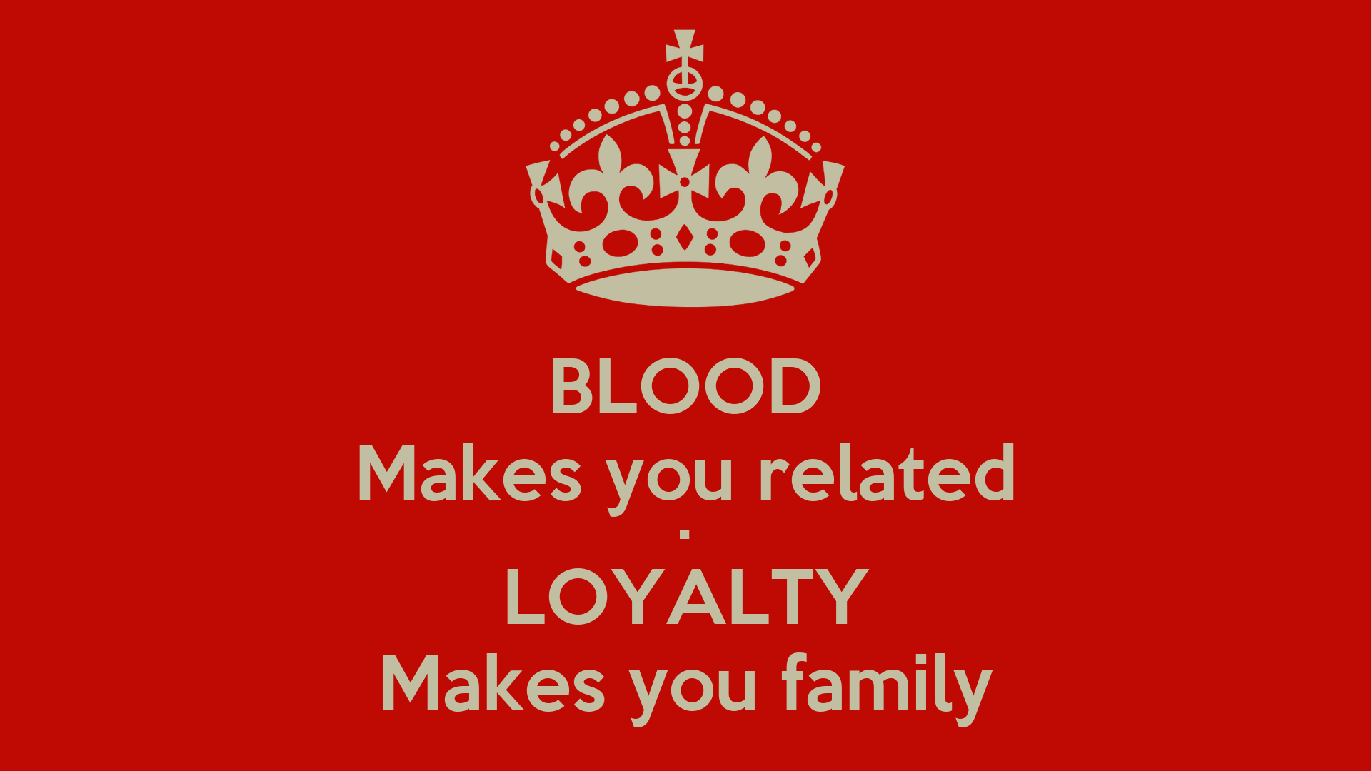 BLOOD Makes You Related • LOYALTY Makes You Family Poster