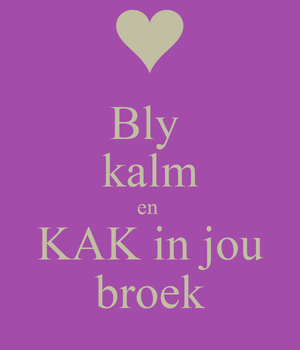 Bly kalm en KAK in jou broek Poster | Colleen | Keep Calm-o-Matic