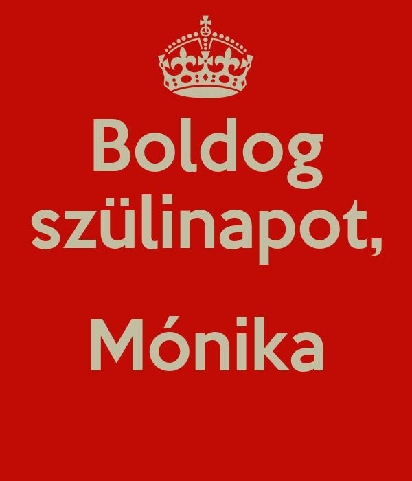 boldog születésnapot mónika Boldog szülinapot, Mónika Poster | no | Keep Calm o Matic boldog születésnapot mónika