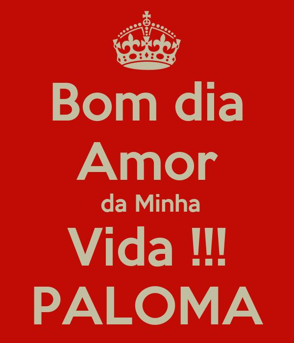 Bom Dia Amor Da Minha Vida Paloma Poster U Keep Calm O Matic