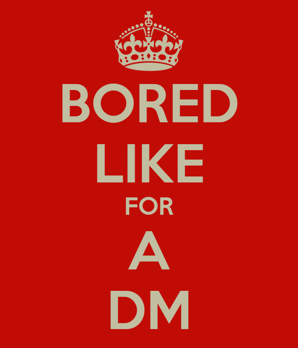 Bored like for a dm poster heych keep calm o matic bored like for a dm altavistaventures Images