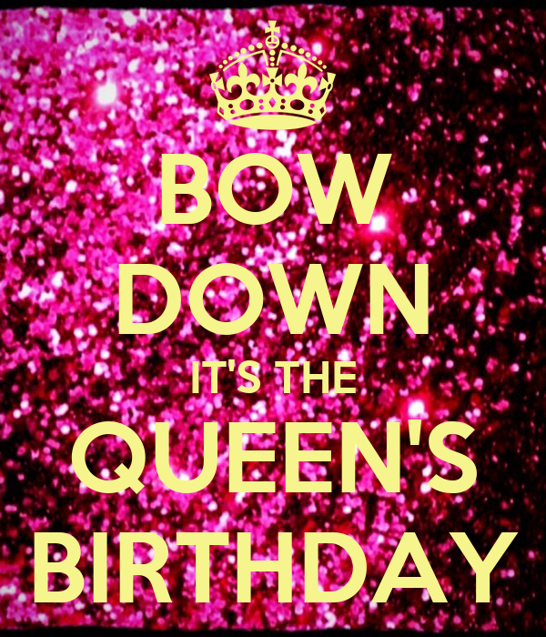 BOW DOWN IT'S THE QUEEN'S BIRTHDAY Poster