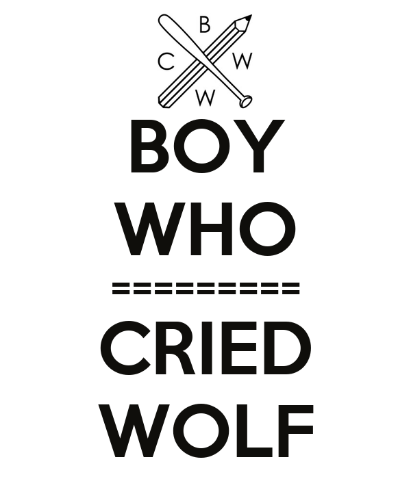 BOY WHO ========= CRIED WOLF - KEEP CALM AND CARRY ON ...