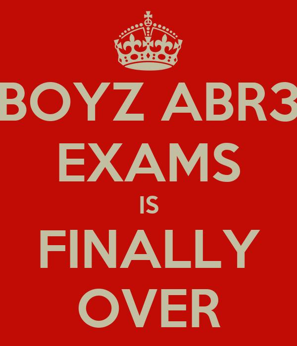 BOYZ ABR3 EXAMS IS FINALLY OVER - KEEP CALM AND CARRY ON ...