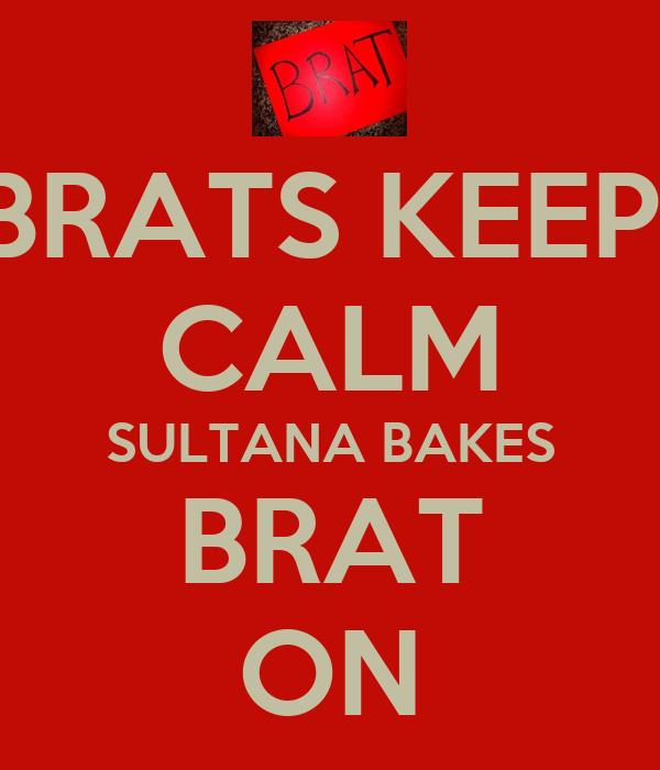 Brats Keep Calm Sultana Bakes Brat On Keep Calm And