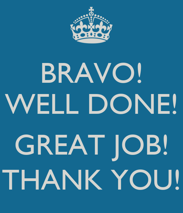 Good Work Done Quotes: BRAVO! WELL DONE! GREAT JOB! THANK YOU! Poster