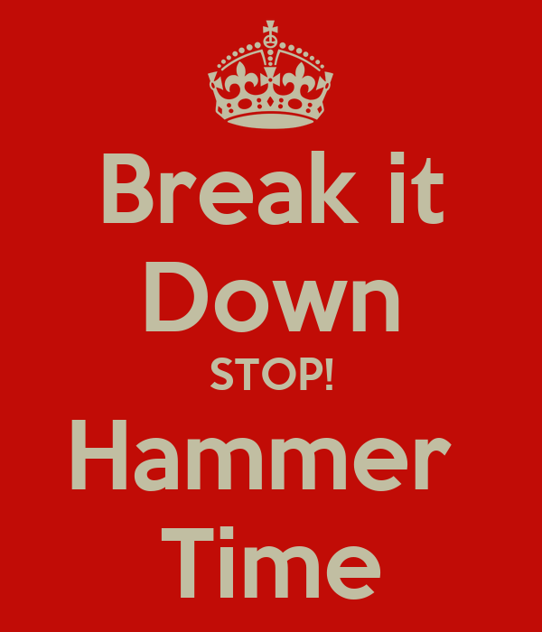 Break it Down STOP! Hammer Time - KEEP CALM AND CARRY ON Image