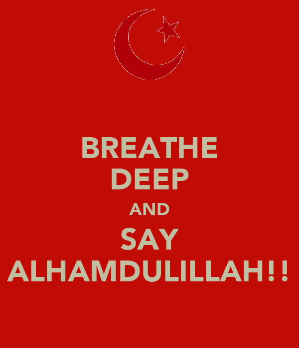 http://sd.keepcalm-o-matic.co.uk/i/breathe-deep-and-say-alhamdulillah.png