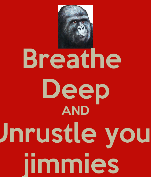 breathe-deep-and-unrustle-your-jimmies.p