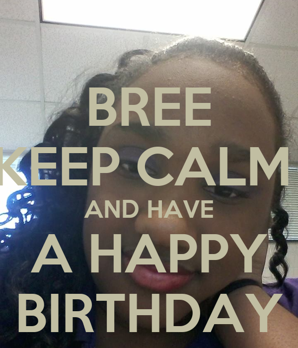 BREE KEEP CALM AND HAVE A HAPPY BIRTHDAY Poster