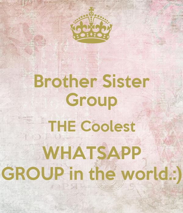 Best Pic In The World For Whatsapp : brother-sister-group-the-coolest-whatsapp-group-in-the-world.png