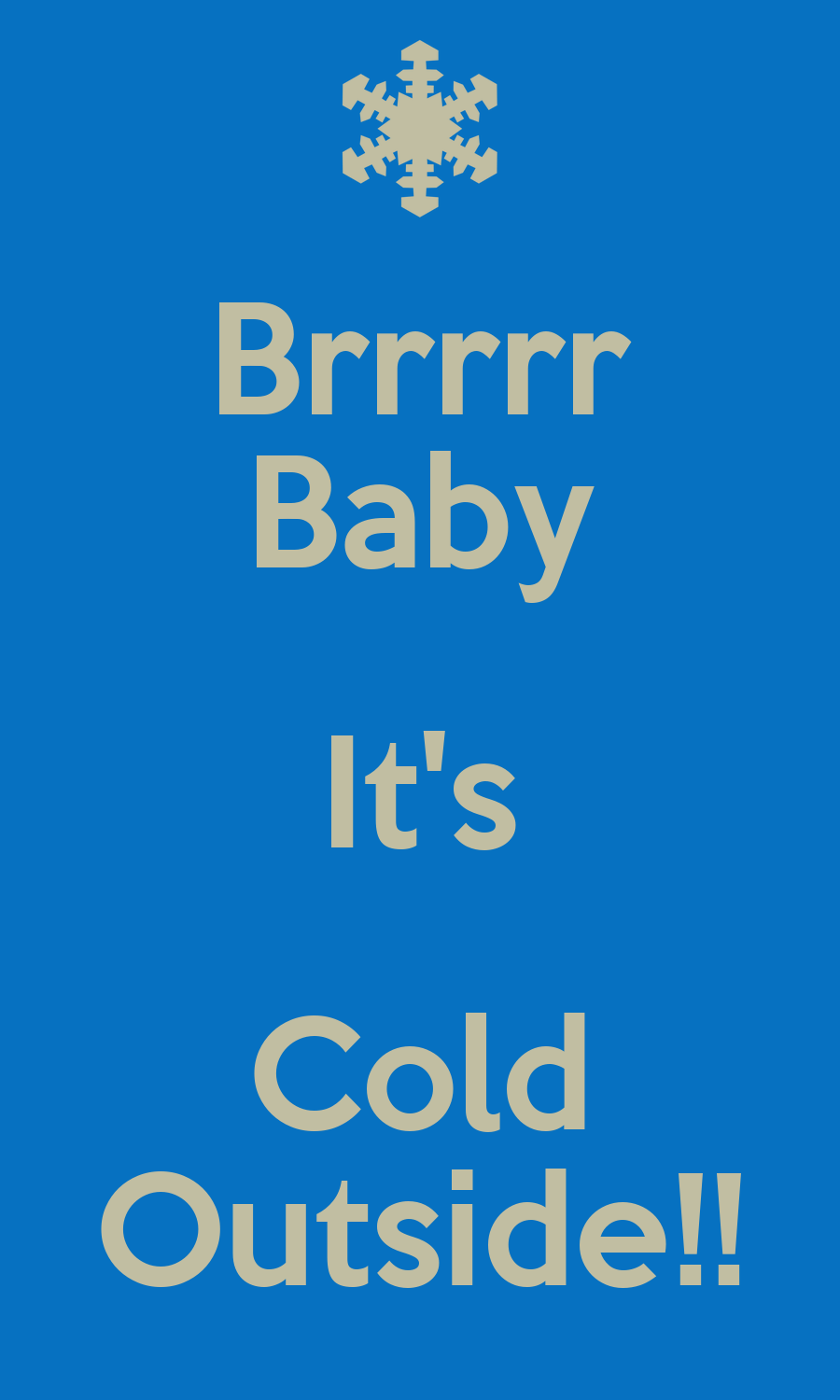 Brrrrr Baby It's Cold Outside!! Poster | lasally46 | Keep ...