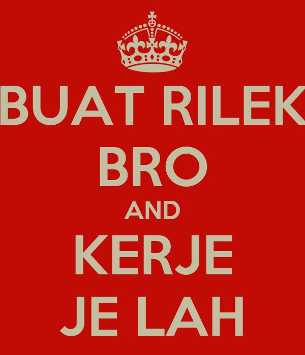 http://sd.keepcalm-o-matic.co.uk/i/buat-rilek-bro-and-kerje-je-lah.png