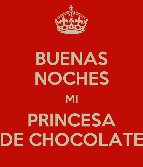 BUENAS NOCHES MI PRINCESA DE CHOCOLATE - KEEP CALM AND ...
