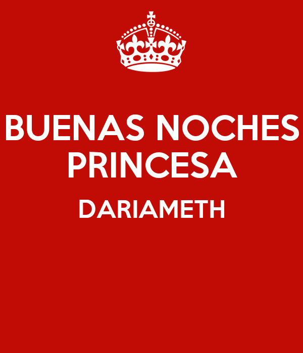 BUENAS NOCHES PRINCESA DARIAMETH - KEEP CALM AND CARRY ON ...