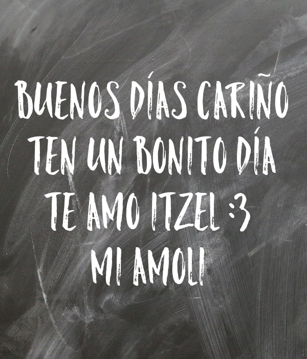 Buenos Días Cariño Ten Un Bonito Día Te Amo Itzel 3 Mi Amoli Poster