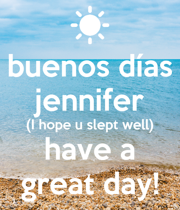 Buenos Días Jennifer I Hope U Slept Well Have A Great Day Poster
