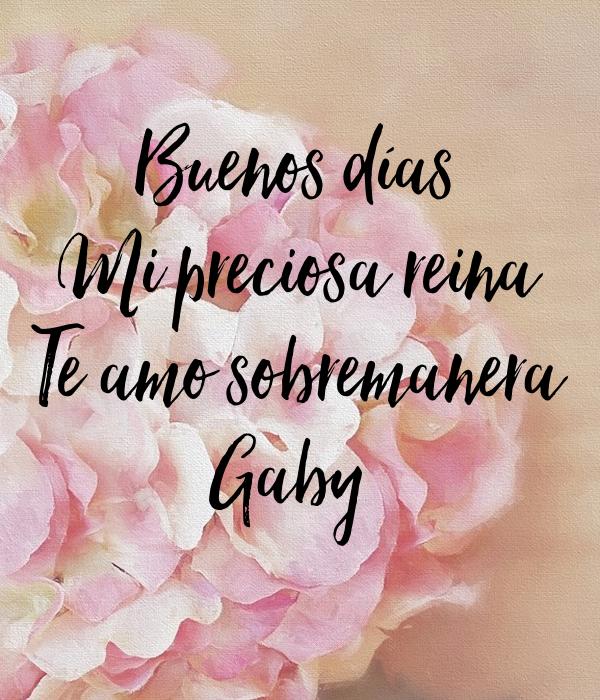 Buenos Dias Mi Preciosa Reina Te Amo Sobremanera Gaby Poster