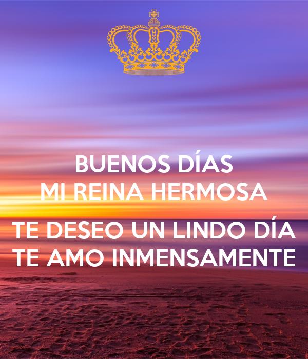 Buenos Dias Mi Reina Hermosa Te Deseo Un Lindo Dia Te Amo