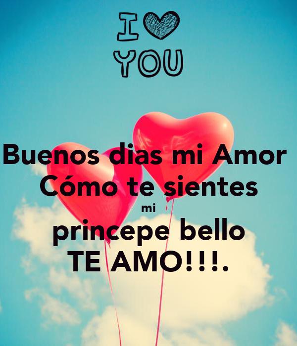 Buenos Dias Mi Amor Como Te Sientes Mi Princepe Bello Te Amo