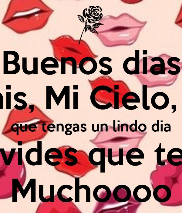 Buenos Dias Mi Chuchis Mi Cielo Mi Amor Que Tengas Un Lindo Dia No