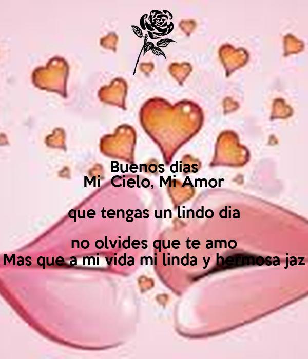 Buenos Dias Mi Cielo Mi Amor Que Tengas Un Lindo Dia No Olvides Que