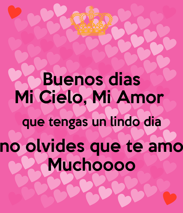 Buenos dias Mi Cielo, Mi Amor que tengas un lindo dia no ...