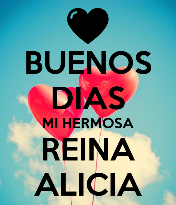 Buenos Dias Mi Hermosa Reina Alicia Poster David Keep Calm O Matic