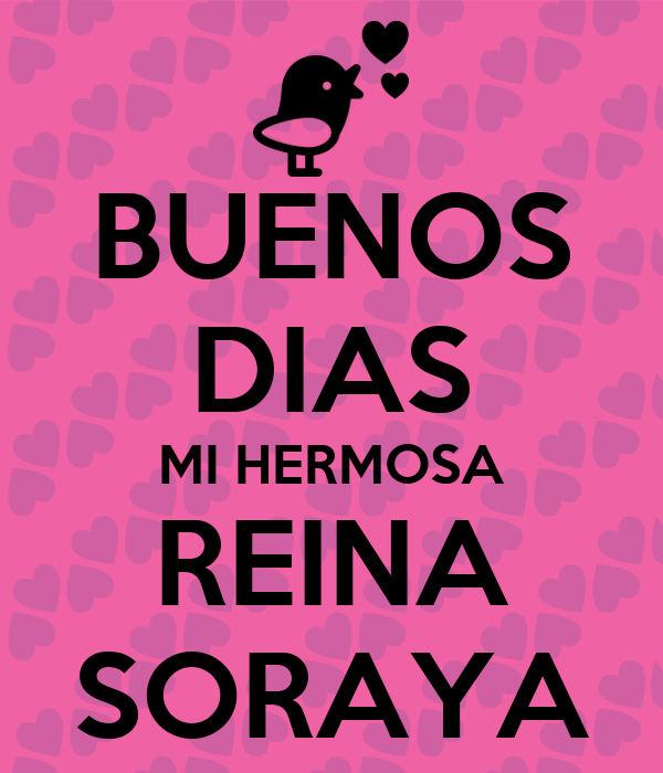 Buenos Dias Mi Hermosa Reina Soraya Poster David Keep Calm O Matic
