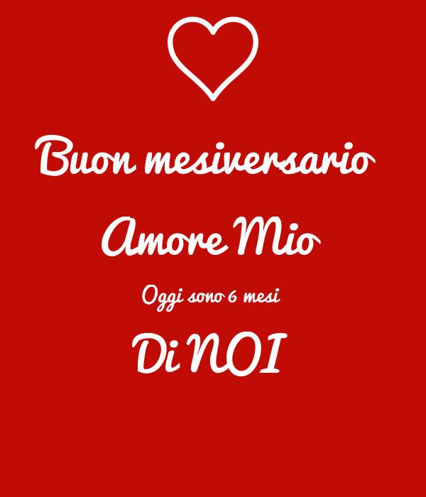 Buon Mesiversario Amore Mio Oggi Sono 6 Mesi Di Noi Poster Eleonora Keep Calm O Matic