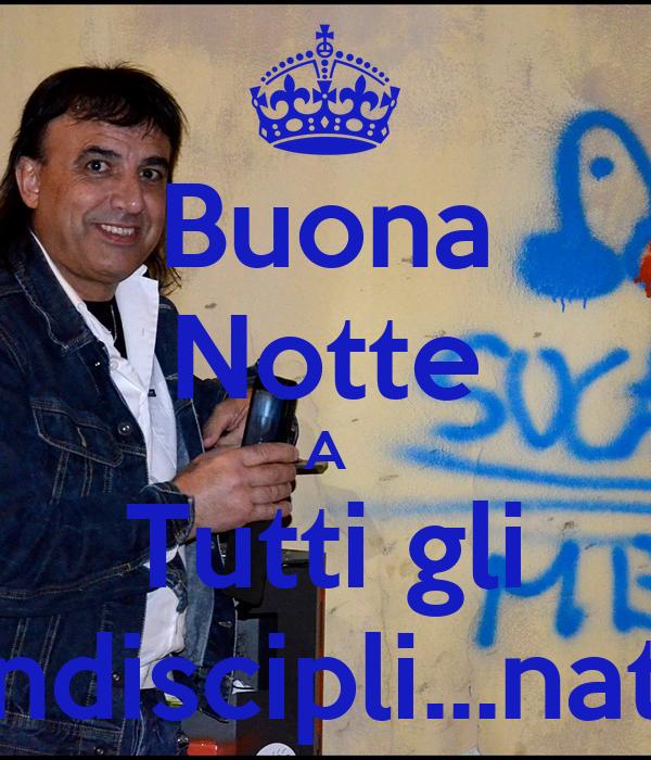 Buona Notte A Tutti gli indiscipli...nati - KEEP CALM AND CARRY ON ...: keepcalm-o-matic.co.uk/p/buona-notte-a-tutti-gli-indiscipli-nati