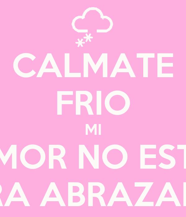 Calmate Frio Mi Amor No Esta Para Abrazarme Poster