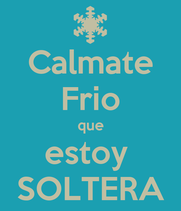 Calmate Frio Soltera Que Soy Wwwpicswecom