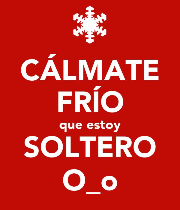 Calmate Frio Que Estoy Soltera Imagui