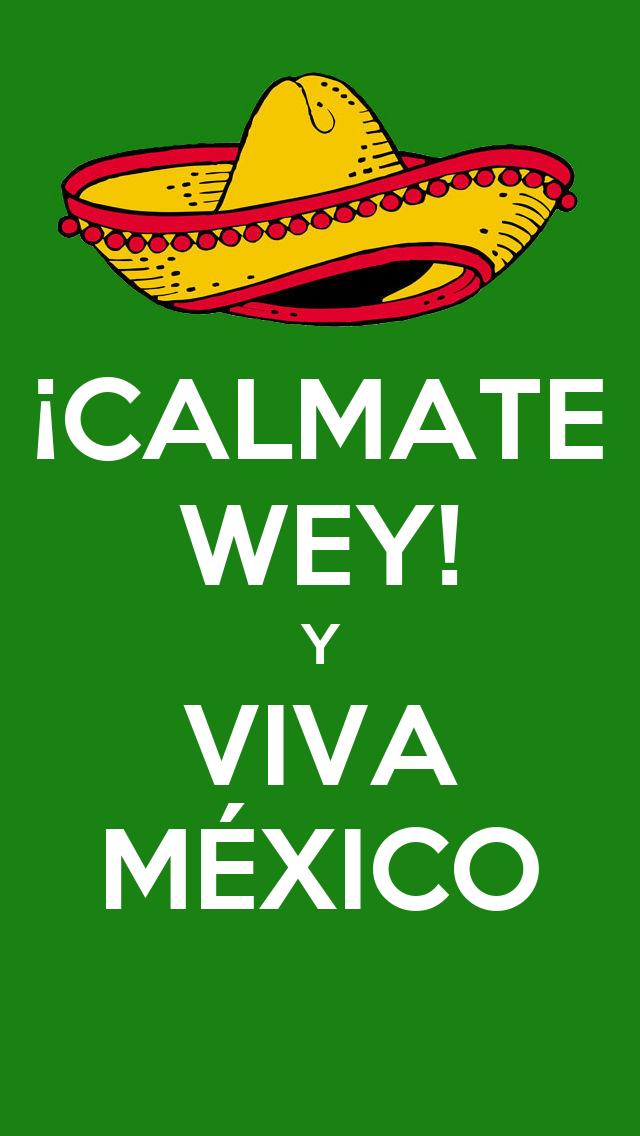 ¡CALMATE WEY! Y VIVA MÉXICO