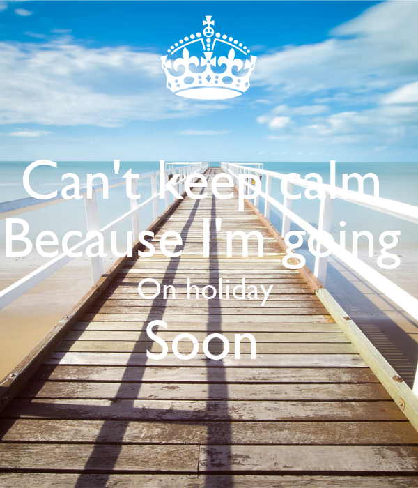 Cant Keep Calm Because Im Going On Holiday Soon Poster