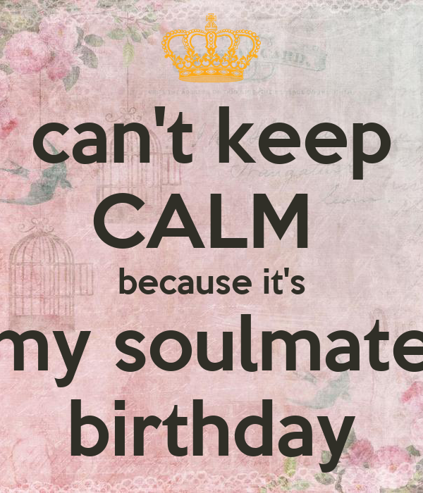 can't keep CALM because it's my soulmate birthday Poster