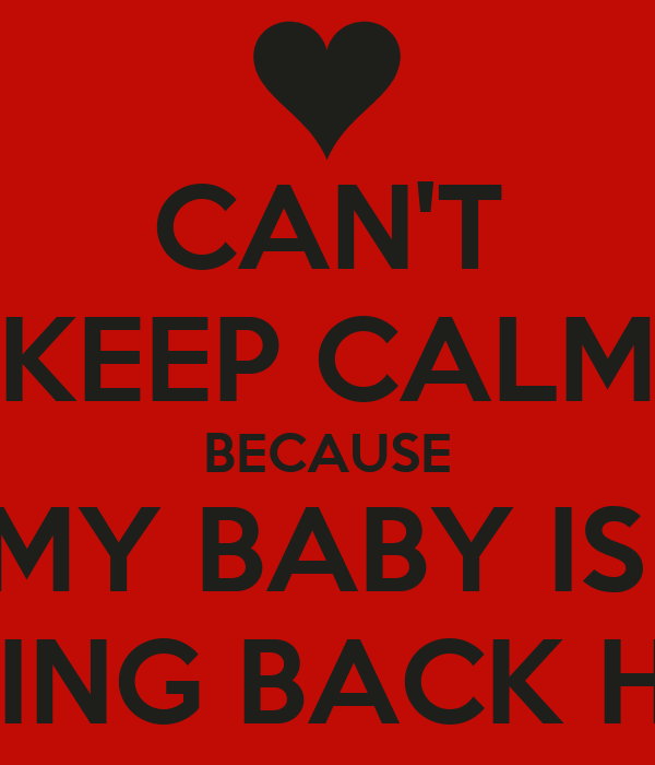 can t keep calm because my baby is coming back home poster vedika