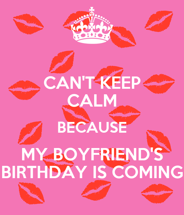 Cant Keep Calm Because My Boyfriends Birthday Is Coming Poster