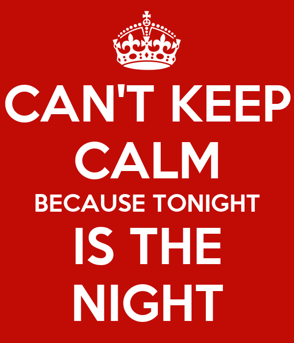 can-t-keep-calm-because-tonight-is-the-n