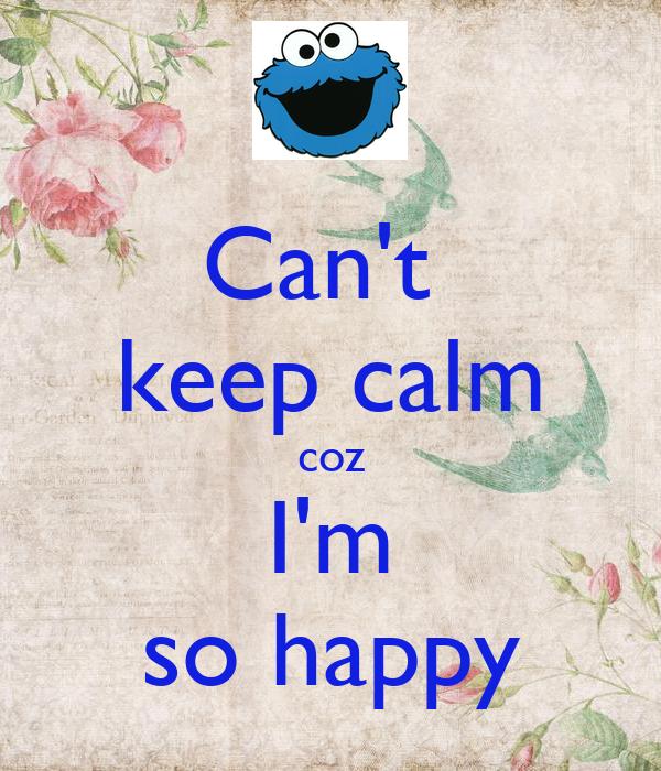 Cant Keep Calm Coz Im So Happy Poster Ekta Keep Calm O Matic