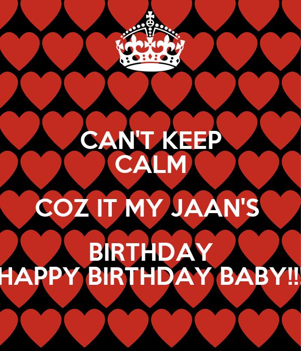 can t keep calm coz it my jaan s birthday happy birthday baby